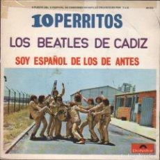 Discos de vinil: SINGLE, LOS BEATLES DE CADIZ. 1O PERRITOS, SOY ESPAÑOL DE LOS DE ANTES. SINGLE-8947. Lote 289878598