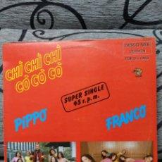 Discos de vinilo: PIPPO FRANCO – CHI' CHI' CHI' CO' CO' CO. Lote 289930428