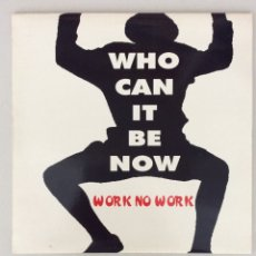Discos de vinilo: WHO CAN IT BE NOW. WORK NO WORK. Lote 290015938