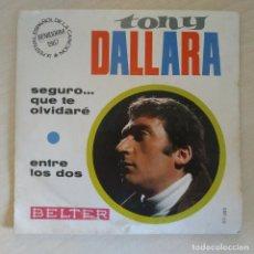 Discos de vinilo: TONY DALLARA - SEGURO... QUE TE OLVIDARE / ENTRE LOS DOS - SINGLE 1967 SPAIN. Lote 291481288