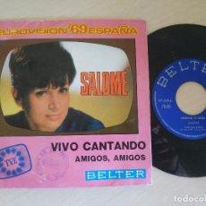 Discos de vinilo: SALOME - VIVO CANTANDO (EUROVISION) / AMIGOS, AMIGOS (SINGLE 1969). EJEMPLAR DE PROMOCION EN PORTADA. Lote 292041203