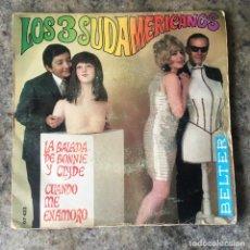 Discos de vinilo: LOS 3 SUDAMERICANOS - LA BALADA DE BONNIE Y CLYDE / CUANDO ME ENAMORO . SINGLE. 1968 BELTER. Lote 292345193