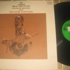 Discos de vinilo: CHARLIE MOORE AND THE DIXIE PARTNERS – ON A HIGH HIGH MOUN OLD HOMESTEAD 1974 MICHIGAN BLUEGRASS. Lote 292589998