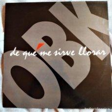 Discos de vinilo: OBK - DE QUÉ ME SIRVE LLORAR, ESPAÑA 1992, KONGA MUSIC– CX-140(EX_EX). Lote 293416148