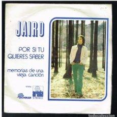 Discos de vinilo: JAIRO - POR SI TU QUIERES SABER / MEMORIA DE UNA VIEJA CANCION - SINGLE 1972. Lote 293604078