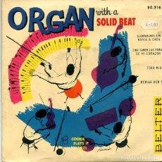 Discos de vinilo: ORGAN WITH A SOLID BEAT / ACOMPAÑANDO A MI NOVIA A CASA + 3 (EP BELTER 1959). Lote 293700758
