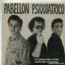 Discos de vinilo: PABELLON PSIQUIATRICO / LA CHICA DEL OTRO / LADO DE LA BARRA (SINGLE FONOMUSIC 1992). Lote 293700868