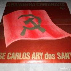 Discos de vinilo: A BANDEIRA COMUNISTA-JOSE CARLOS ARY DOS SANTOS. Lote 293824503
