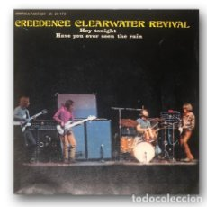 Discos de vinilo: CREEDENCE CLEARWATER REVIVAL - HEY TONIGHT / HAVE YOU EVER SEEN THE RAIN. Lote 294561723