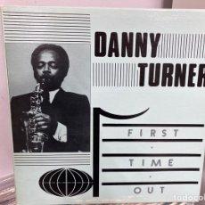 Discos de vinilo: DANNY TURNER - FIRST TIME OUT (LP, ALBUM). Lote 295015793