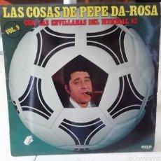 Discos de vinilo: LAS COSAS DE PEPE DA-ROSA. VOL.9. MUNDIAL 82.. Lote 295026033