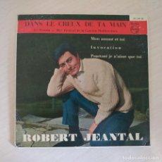 Discos de vinilo: ROBERT JEANTAL - DANS LE CREUX DE TA MAIN +3 RARO EP 1961 (III FESTIVAL DE LA CANCION MEDITERRANEA). Lote 295466828