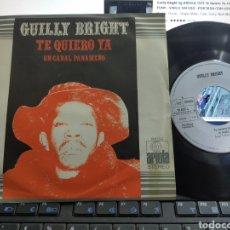 Discos de vinilo: GUILLY BRIGHT SINGLE TE QUIERO YA ESPAÑA 1972. Lote 295500623