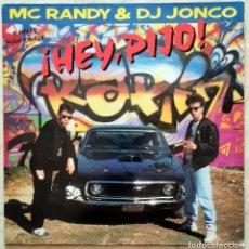 Discos de vinilo: MC RANDY & DJ JONCO – ¡HEY, PIJO! SPAIN 1989. Lote 296628328