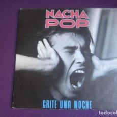 Discos de vinilo: NACHA POP – GRITÉ UNA NOCHE - SG POLYDOR 1985 - MOVIDA 80'S - ANTONIO VEGA - CARA B INEDITA. Lote 296695773
