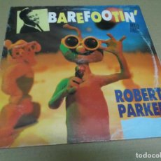Discos de vinilo: ROBERT PARKER (MAXI) BAREFOOTIN' (6 TRACKS) AÑO – 1966-1987. Lote 296736868