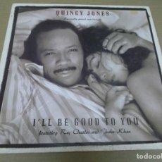 Discos de vinilo: QUINCY JONES CON CHAKA KHAN Y RAY CHARLES (MAXI) I'LL BE GOOD TO YOU (3 TRACKS) AÑO – 1989. Lote 296737088