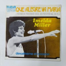 Discos de vinilo: IMELDA MILLER / QUE ALEGRE VA MARIA (II FESTIVAL OTI) / DEVUELME EL CORAZON SINGLE. TDKDS3. Lote 296741738