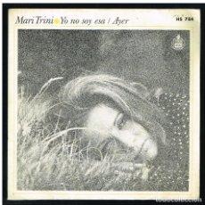 Discos de vinilo: MARI TRINI - YO NO SOY ESA / AYER - SINGLE 1972. Lote 297174973