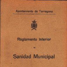 Documentos antiguos: REGLAMENTO INT. DE SANIDAD MUNICIPAL.- TARRAGONA - AÑO 1927 - TGN. Lote 16466867