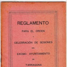 Documentos antiguos: REGLAMENTO PARA EL ORDEN Y CELEBRACIONES DE SESIONES DEL AYUNT. DE TARRAGONA.- AÑO 1920.- TGN. Lote 18109291