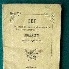 Documentos antiguos: LEY DE ORGANIZACION Y ATRIBUCIONES DE LOS AYUNTAMIENTOS, Y REGLAMENTO PARA SU ... GERONA - 1845. Lote 34897238