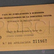 Documentos antiguos: 1 TARJETA DE CAJA JUBILACIONES Y SUBSIDIOS DE TRABAJADORES INDUSTRIA TEXTIL. AÑOS 40-50.. Lote 40545262