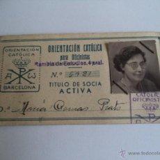 Documentos antiguos: CARNET ORIENTACIÓN CATOLICA PARA OFICINISTAS. TITULO DE SOCIA ACTIVA -BARCELONA. Lote 47705773