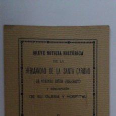 Documentos antiguos: BREVE NOTICIA HISTORICA DE LA HERMANDAD DE LA SANTA CARIDAD, SEVILLA 1921. Lote 52374523