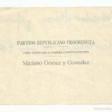 Documentos antiguos: VOTO MARIANO GOMEZ CANDIDATO PARTIDO REPUBLICANO PROGRESISTA PRA DIPUTADO CORTES CONSTITUYENTES 1931. Lote 80099146