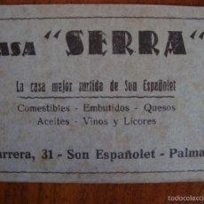 Documentos antiguos: TARJETA PUBLICITARIA DE CASA SERRA. SON ESPAÑOLET. PALMA DE MALLORCA. REVERSO IMPRESO.. Lote 57576080