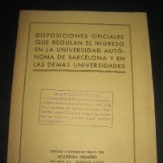 Documentos antiguos: DISPOSICIONES OFICIALES QUE REGULAN EL INGRESO EN LA UNIVERSIDAD AUTONOMA DE BARCELONA 1936.. Lote 68472361