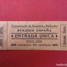 Documentos antiguos: CONCENTRACIÓN JUVENTUDES UNIFICADAS. ENTRADA. STADIUM ESPAÑA. MAYO 1936. . Lote 71667807