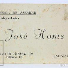 Documentos antiguos: ANTIGUA TARJETA VISITA - JOSÉ HOMS. FÁBRICA DE ASERRAR / EMBALAJES-LEÑAS - BADALONA, BARCELONA. Lote 129216011