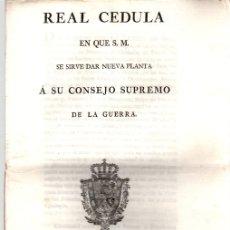 Documentos antiguos: REAL CEDULA EN QUE S.M. SE SIRVE DAR NUEVA PLANTA A SU CONSEJO SUPREMO DE LA GUERRA. CARLOS IV, 1803. Lote 130329024