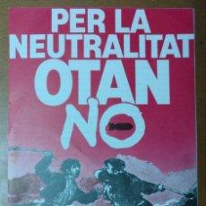Documentos antiguos: DIPTICO PER LA NEUTRALITAT OTAN NO COORDINADORA DE CATALUNYA 14 X 21 CM (APROX) POLITICA. Lote 141776138