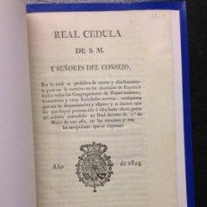 Documentos antiguos: REAL CEDULA POR EL CUAL SE PROHIBEN CONGREGACIONES DE FRANC MASONES, COMUNEROS Y SECRETAS, 1824. Lote 144688358