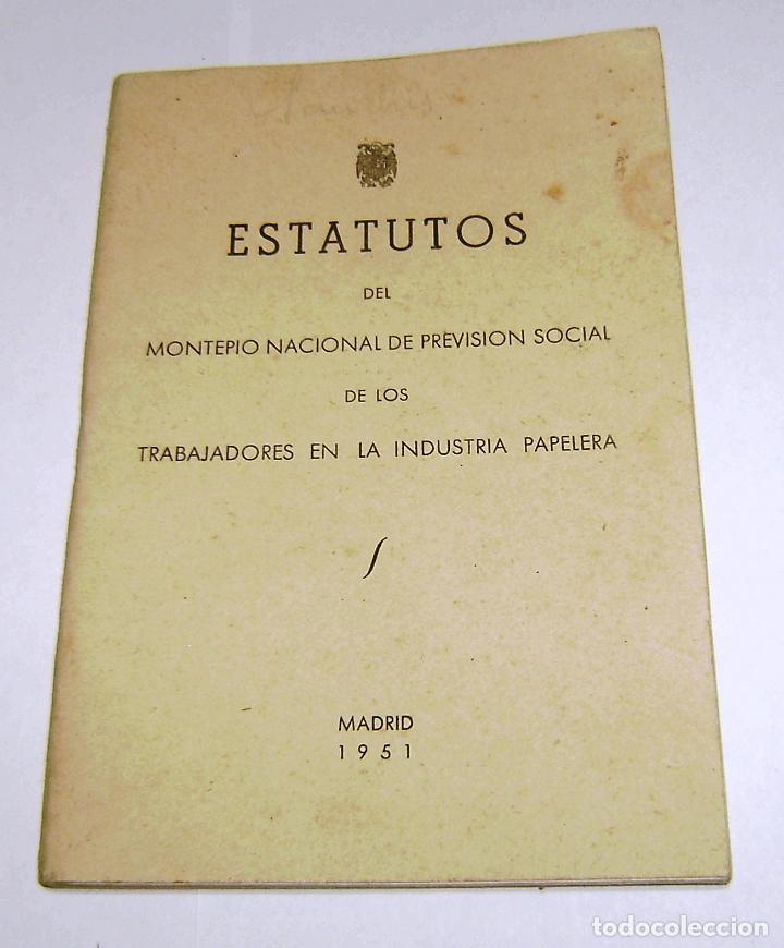 ESTATUTOS DEL MONTEPIO NACIONAL DE PREVISION SOCIAL DE LOS TRABAJDORES EN LA INDUSTRIA PAPELERA.1951 (Coleccionismo - Documentos - Otros documentos)