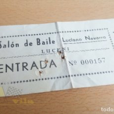 Documentos antiguos: ENTRADA SALÓN DE BAILE LUCIANO NAVARRO - LUCENI - AÑOS 60. Lote 167264688