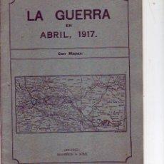 Documentos antiguos: LA GUERRA EN ABRIL 1917 CON MAPAS. Lote 169257140