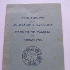 Documentos antiguos: REGLAMENTO DE LA ACCIÓN CATOLICA DE P0ADRES DE FAMILIA DE TARRAGONA - GABRIEL GIBERT IMP.. Lote 169780500