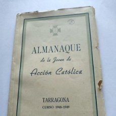 Documentos antiguos: ALMANAQE DE LA JOVEN DE ACCION CATOLICA - TARRAGONA - CURSO 1948-1949 - MUCHA PUBLICIDAD EPOCA. Lote 169802008