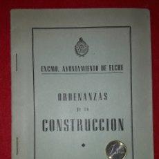 Documentos antiguos: ORDENANZAS DE LA CONSTRUCCION , AYUNTAMIENTO DE ELCHE ( ALICANTE ) 1949. Lote 182535247