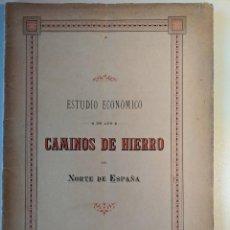 Documentos antiguos: 1889 FERROCARRILES ESTUDIO ECONOMICO DE LOS CAMINOS DE HIERRO NORTE DE ESPAÑA. Lote 190986578
