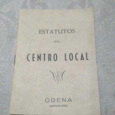 Documentos antiguos: ANTIGUO LIBRITO DE ESTATUTOS DE CENTRO LOCAL DE ODENA (BARCELONA) AÑOS 40 (LO PONE).BIEN CONSERVADO.. Lote 194633995