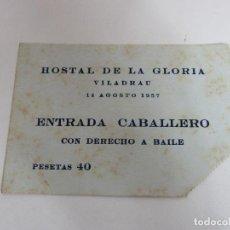 Documentos antiguos: ENTRADA CABALLERO CON DERECHO A BAILE - HOSTAL DE LA GLORIA, VILADRAU - AGOSTO 1957. Lote 195212391