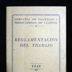 Documentos antiguos: COMPAÑÍA DE TRANVIAS Y FERROCARRILES DE VALENCIA. REGLAMENTACIÓN DEL TRABAJO 1943. Lote 195237237