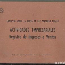 Documentos antiguos: ACTIVIDADES EMRESARIALES REGISTRO DE INGRESOS O VENTAS.IMPUESTO SOBRE LA RENTA DE LAS PERSONAS FISIC. Lote 205104495