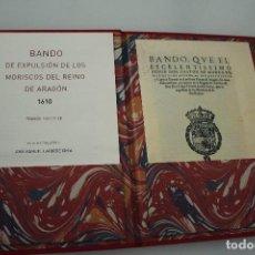 Documentos antiguos: BANDO DE EXPULSIÓN DE LOS MORISCOS DEL REINO DE ARAGON 1610 EDICION FASCIMILE. Lote 234325605
