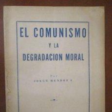 Documentos antiguos: EL COMUNISMO Y LA DEGRADACION MORAL. JORGE MÉNDEZ.. Lote 246045685
